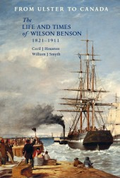 From Ulster to Canada: The Life and Times of Wilson Benson 1821-1911