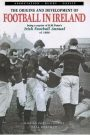 The Origins and Development of Football in Ireland: Being a Reprint of R.M. Peter's Irish Football Annual of 1880