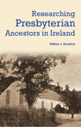 Researching Presbyterian Ancestors in Ireland