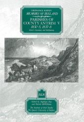 Ordnance Survey Memoirs of Ireland, Vol 16: County Antrim V, 1830-35, 1837-38
