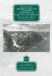 Ordnance Survey Memoirs of Ireland, Vol 24: County Antrim IX, 1830-32, 1835, 1838-39