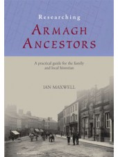 Researching Armagh Ancestors: A Practical Guide for the Family and Local Historian