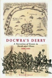 Docwras Derry: A Narration of Events in North-west Ulster, 1600-1604