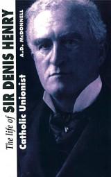 The Life of Sir Denis Henry: Catholic Unionist