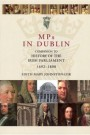 MPs in Dublin: Companion to the History of the Irish Parliament
