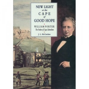 New Light At The Cape Of Good Hope: William Porter, The Father Of Cape Liberalism