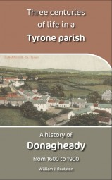 Three centuries of life in a Tyrone parish. A history of Donagheady from 1600 to 1900