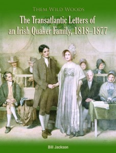 Them Wild Woods: An Irish Quaker Familys Transatlantic Correspondence 1818-1877 (eBook)