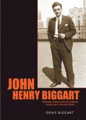 John Henry Biggart: Pathologist, Professor and Dean of Medical Faculty, Queens University, Belfast
