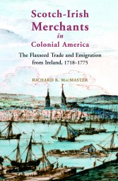 Scotch-Irish Merchants in Colonial America: The Flaxseed Trade and Emigration from Ireland, 1718-1755 (eBook)
