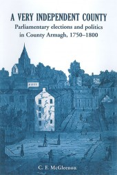 A very independent county: Parliamentary elections and politics in County Armagh, 1750-1800