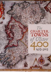 The Charter Towns of Ulster 400: 1613-2013