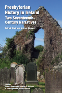 Presbyterian History in Ireland: Two Seventeenth- Century Narratives