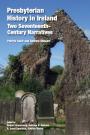 Presbyterian History in Ireland: Two Seventeenth- Century Narratives
