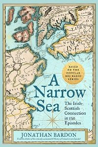 A Narrow Sea - The Irish-Scottish Connection in 120 Episodes