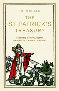 St Patrick's Treasury - Celebrating the Myths, Legends & Traditions of Ireland's Patron Saint