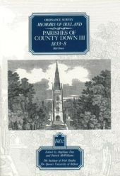 Ordnance Survey Memoirs of Ireland, Vol 12: County Down III, 1833-8