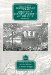 Ordnance Survey Memoirs of Ireland Vol 19: County Antrim VI, 1830, 1833, 1835–38