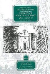 Ordnance Survey Memoirs of Ireland Vol 29: County Antrim XI, 1832–3, 1835-9