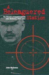 A Beleaguered Station: The Memoir of Head Constable John McKenna, 1891-1921