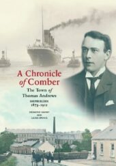 A Chronicle of Comber: The Town of Thomas Andrews, Shipbuilder, 1873–1912