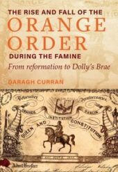 The Rise and Fall of the Orange Order during the Famine Years: From reformation to Dolly's Brae
