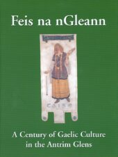 Feis na nGleann: A Century of Gaelic Culture in the Antrim Glens (Paperback)