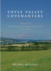 Foyle Valley Covenanters: A History of Bready Reformed Presbyterian Church, 1765–2015